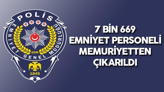 7 Bin 669 Emniyet Personeli Memuriyetten Çıkarıldı