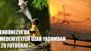 Endonezya'da Medeniyetten ve Yaşamdan Uzak 20 Fotoğraf