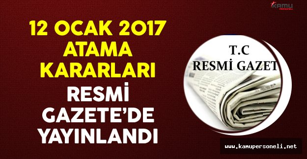 12 Ocak 2017 Atama Kararları Resmi Gazete'de Yayınlandı
