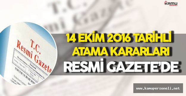 14 Ekim 2016 Tarihli Atama Kararları Resmi Gazete'de !