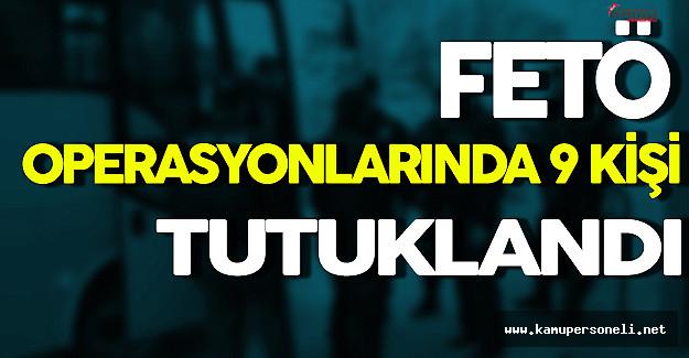 14 İl'de Gerçekleştirilen FETÖ Operasyonlarında 9 Kişi Tutuklandı