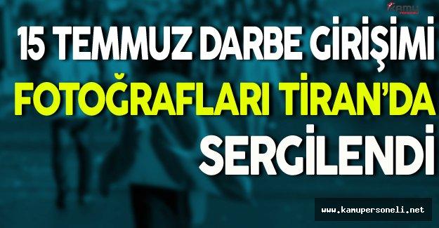 15 Temmuz Darbe Girişi Fotoğrafları Tiran'da Sergilendi