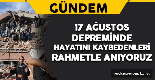 17 Ağustos'ta Hayatını Kaybedenleri Rahmetle Anıyoruz