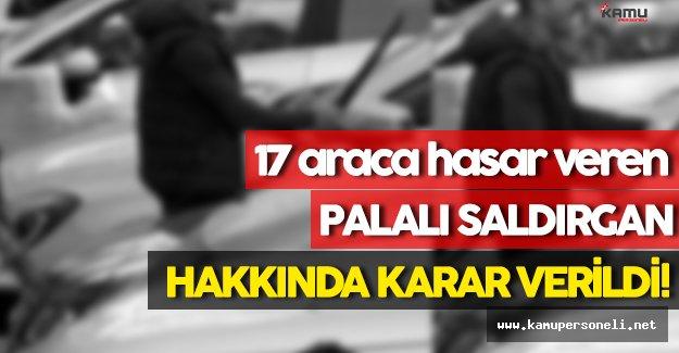 17 Araca Hasar Verip, Palayla Saldıran Şahıs Hakkında Adalet Kararını Verdi