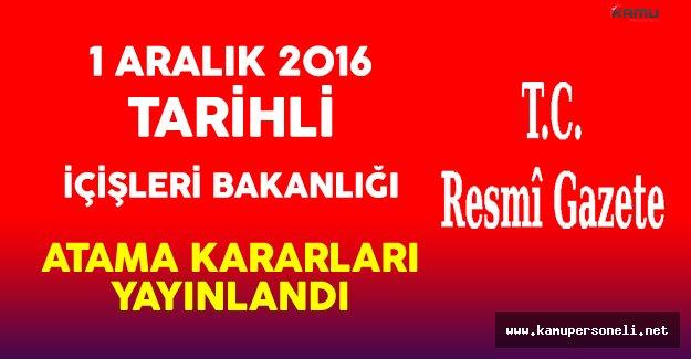 1 Aralık 2016 Tarihli İçişleri Bakanlığı Atama Kararları Yayınlandı