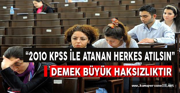 """""""2010 KPSS'yle Atananların Tamamı Atılsın"""" Diyenleri Kınıyoruz"""