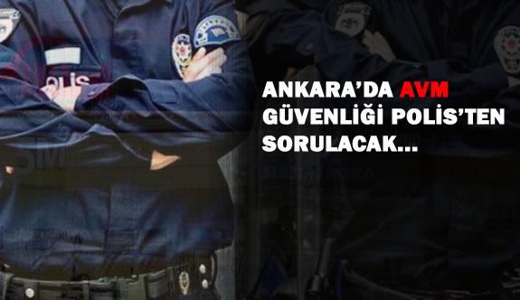 Ankara'da Alışveriş Merkezlerinde Polisler Görev Yapacak