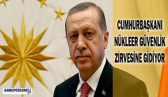Cumhurbaşkanı Nükleer Güvenlik Zirvesine Gidiyor