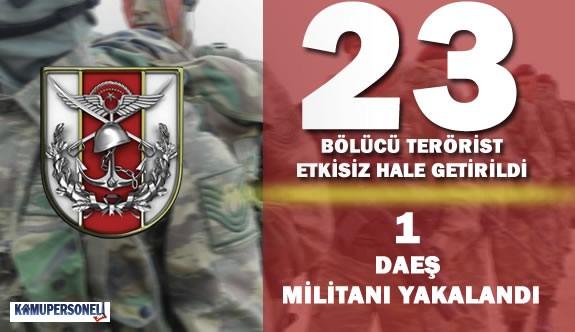 """Genel Kurmay Başkanlığı : """"23 Terörist Etkisiz Hale Getirildi"""""""