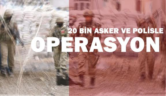 Harekat Başladı 20 Bin Polis ve Asker Katılıyor
