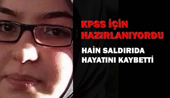 KPSS 'e Hazırlanan Öğrenci Saldırıda Hayatını Kaybetti