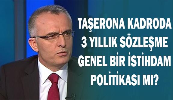 Taşerona Kadroda 3 Yıllık Sözleşme Genel Bir İstihdam Politikası Mı?