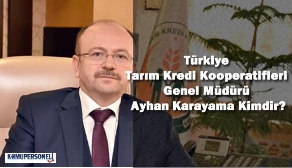 Türkiye Tarım Kredi Kooperatifleri Genel Müdürü Ayhan Karayama Kimdir?