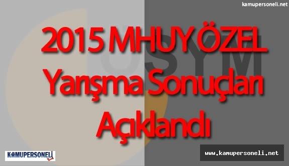 2015 MHUY Özel Yarışma Sınavı Sonuçları Açıklandı