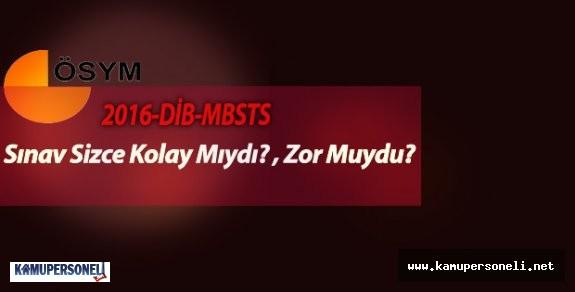 2016-DİB-MBSTS Sınav Yorumları ( Sınav Kolay Mıydı? - Zor Muydu? )