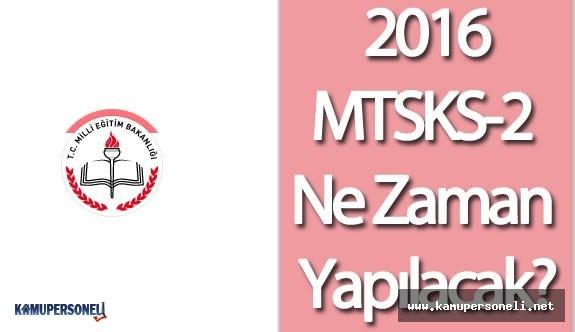 2016 MTSKS Ne Zaman Yapılacak?