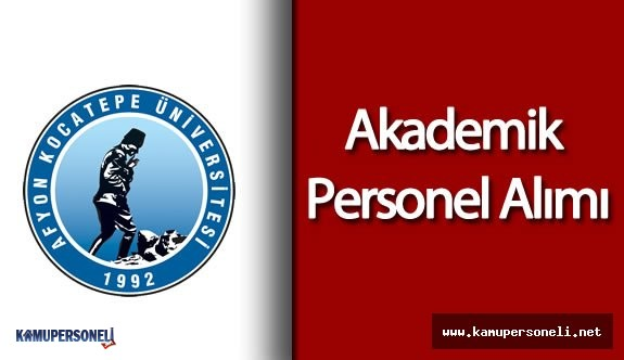 Afyon Kocatepe Üniversitesi Akademik Personel Alımı Yapacak