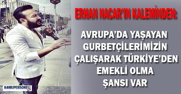 Avrupa'da çalışan gurbetçilerin çalışarak Türkiye'den emekli olma şansları var