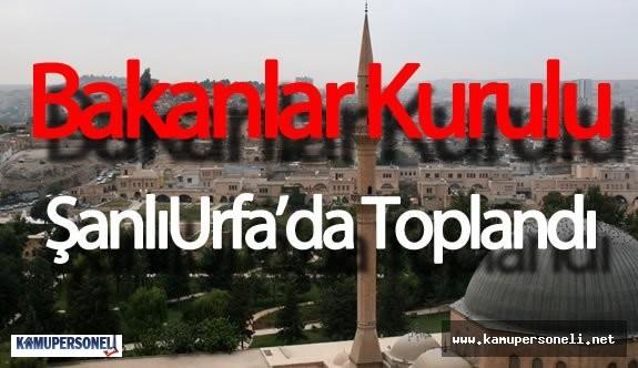 Bakanlar Kurulu Şanlıurfa'da Toplandı ( Toplantı 14:30'da başladı)