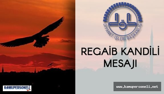 Diyanet İşleri Başkanı Prof. Dr. Mehmet GÖRMEZ 'den Regaib Kandili Mesajı