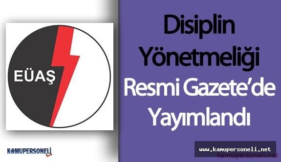 EÜAŞ Disiplin Yonetmeliği Resmi Gazete'de Yayımlandı ( Disiplin ve Üst Disiplin Amirleri )