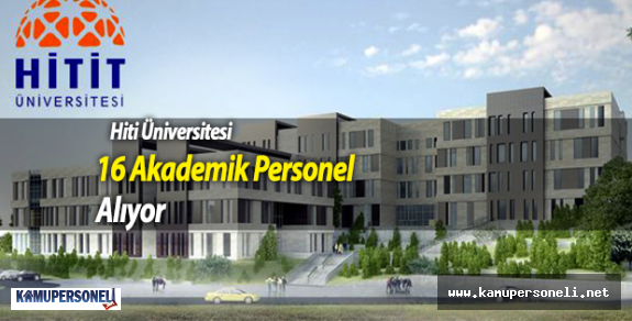 Hitit Üniversitesi 16 Akademik Personel Alıyor