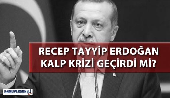Recep Tayyip Erdoğan Kalp Krizİ Geçirdi Mi?