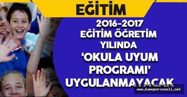 2016-2017 Eğitim Öğretim Yılında Uyum Programı Uygulanmayacak