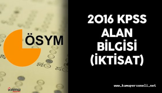 2016 KPSS Alan Bilgisi İktisat Soruları , Cevapları Yorumları ( Sınav Zor Muydu? Sınav Hakkında Genel Görüşler)