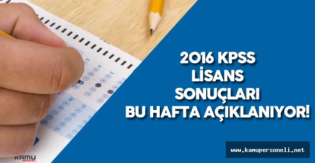 2016 KPSS Lisans Sonuçları Bu Hafta Açıklanacak