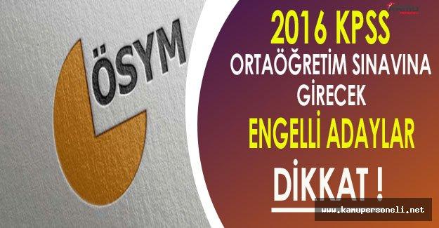 2016 KPSS Ortaöğretim Sınavına Girecek Engelli Adaylar Dikkat !
