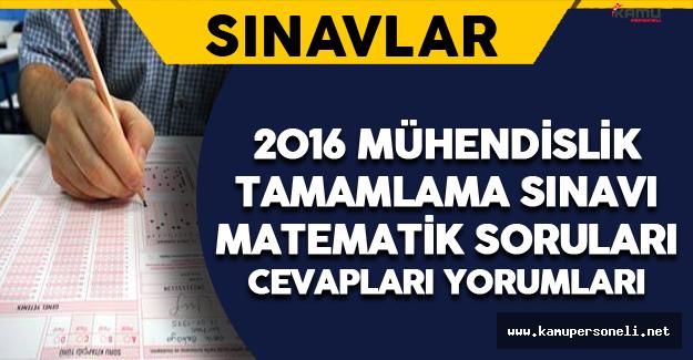 2016 Mühendislik Tamamlama Sınavı Matematik Soruları, Cevapları ve Yorumları 21 Ağustos
