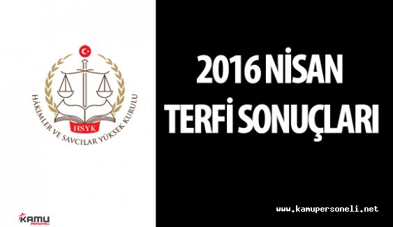 2016 Nisan HSYK Adli , İdari Yargı Hakimleri ve Cumhuriyet Başsavcısı ve Savcı Terfi Sonuçları