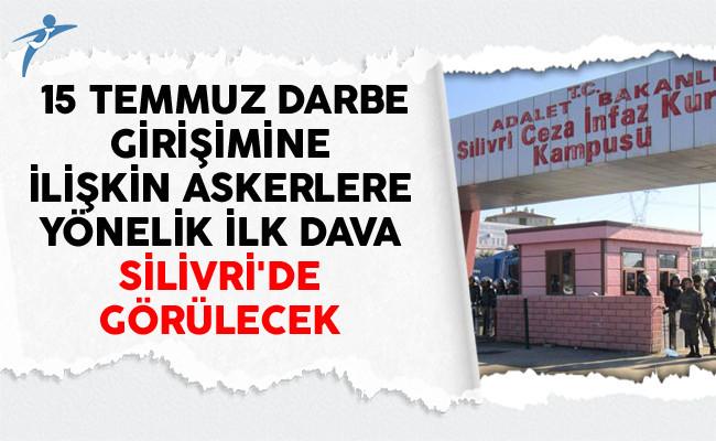 15 Temmuz Darbe Girişimine İlişkin Askerlere Yönelik İlk Dava Silivri'de Görülecek