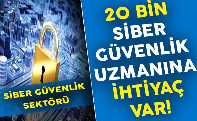 '20 Bin Sİber Güvenlik Uzmanına İhtiyaç Var'