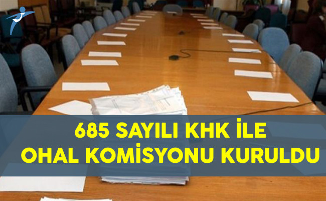 685 Sayılı KHK İle İade Başvurularının Değerlendirilmesi İçin OHAL Komisyonu Kuruldu