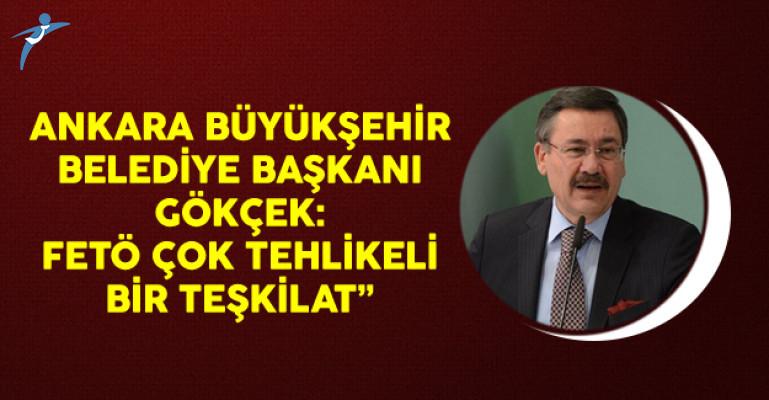 Ankara Büyükşehir Belediye Başkanı Melih Gökçek: FETÖ Çok Tehlikeli Bir Teşkilat