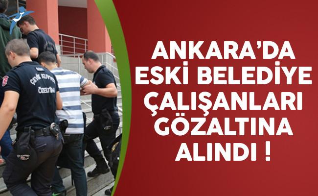 Ankara'da 36 eski belediye çalışanı gözaltına alındı