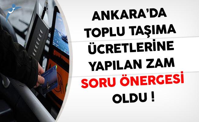 Ankara'da Toplu Taşıma Ücretlerine Yapılan Zam Soru Önergesi Oldu