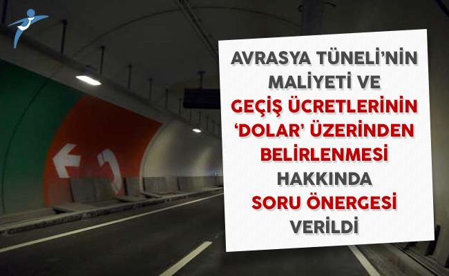 Avrasya Tüneli'nin Maliyeti ve Geçiş Ücretlerinin Dolar Üzerinden Belirlenmesi Hakkında Soru Önergesi Verildi