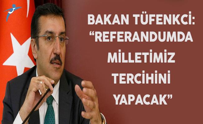 """Bakan Tüfenkci: """"Referandumda Milletimiz Tercihini Yapacak"""""""