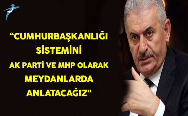 Başbakan Yıldırım: Cumhurbaşkanlığı Sistemini Ak Parti ve MHP Olarak Meydanlarda Anlatacağız