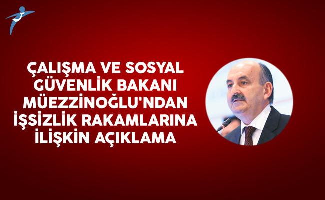Çalışma ve Sosyal Güvenlik Bakanı Müezzinoğlu'ndan İşsizlik Rakamlarına İlişkin Açıklama