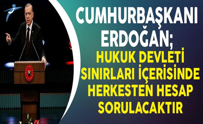 Cumhurbaşkanı Erdoğan: Hukuk Devleti Sınırları İçerisinde Herkesten Hesap Sorulacaktır