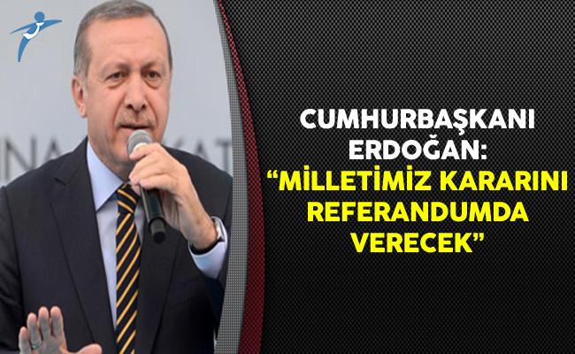 Cumhurbaşkanı Erdoğan: Milletimiz Kararını Referandumda Verecek