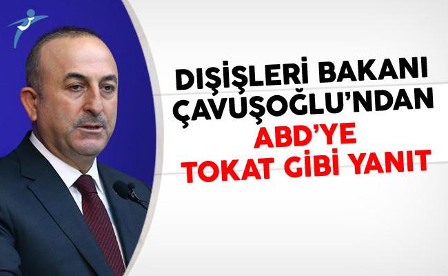 Dışişleri Bakanı Çavuşoğlu'ndan ABD'ye Tokat Gibi Yanıt