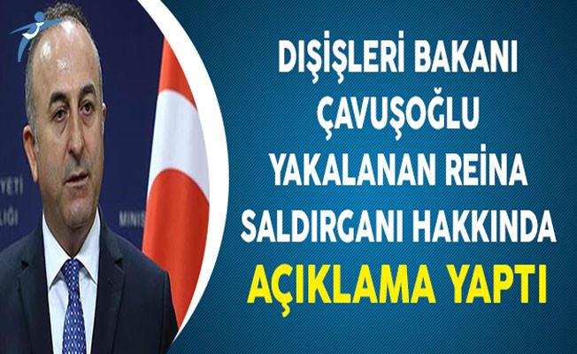 Dışişleri Bakanı Mevlüt Çavuşoğlu'ndan Reina Saldırganının Yakalanması Hakkında Açıklama