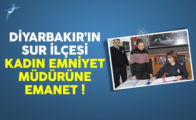 Diyarbakır'ın Sur ilçesi kadın emniyet müdürüne emanet