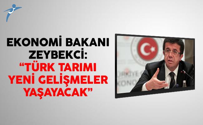 Ekonomi Bakanı Zeybekci: Türk Tarımı Yeni Gelişmeler Yaşayacak