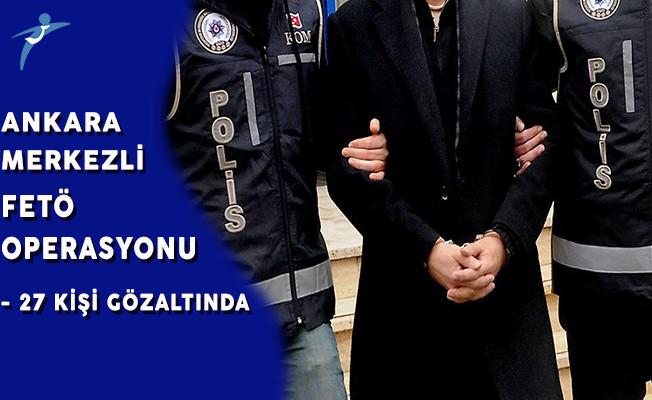 FETÖ'nün Emniyet İmamlarına Yönelik Operasyonda 27 Kişi Gözaltına Alındı